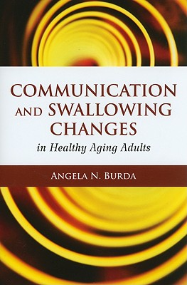 Communication and Swallowing Changes in Healthy Aging Adults By Burda, Angela N., Ph.D.